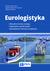 Książka ePub EuroLogistyka - Gołembska Elżbieta, Bentyn Zbigniew, Majchrzak-Lepczyk Justyna